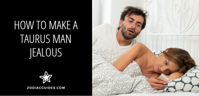 How to Make a Taurus Man Jealous (5 Ways to Do It and 3