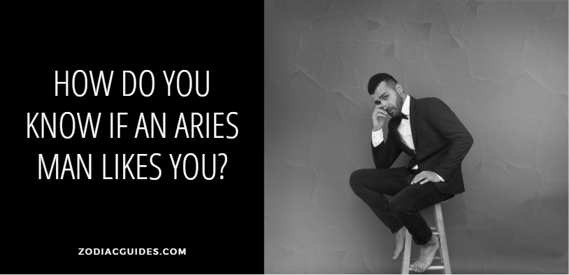 how do you know if an aries man likes you