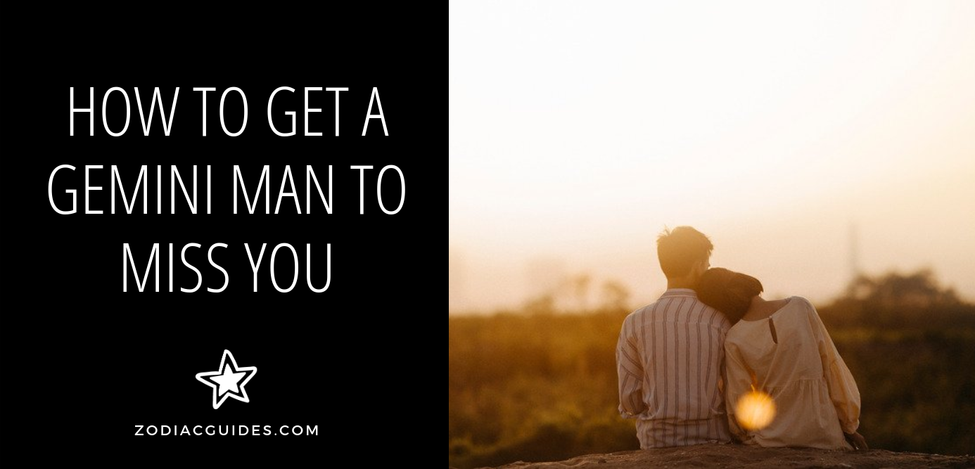 Woman sitting with her head on a mans shoulder against the sunset with a quote about getting a Gemini man to miss you