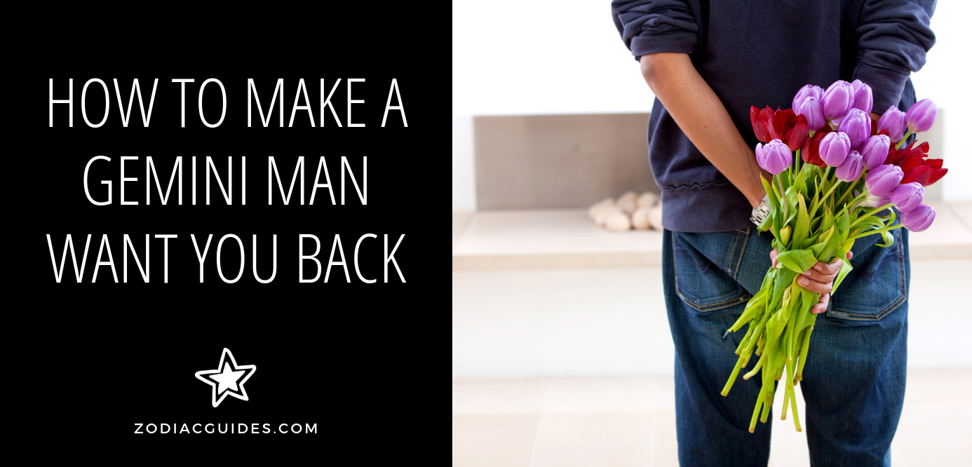 how to make a gemini man want you back