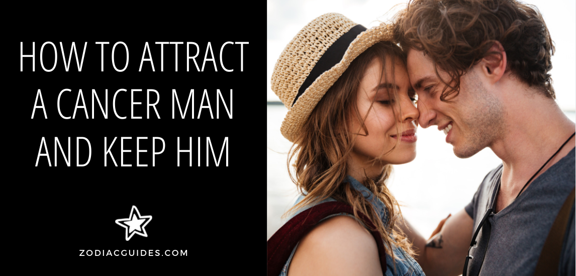 how to attract a cancer man and keep him