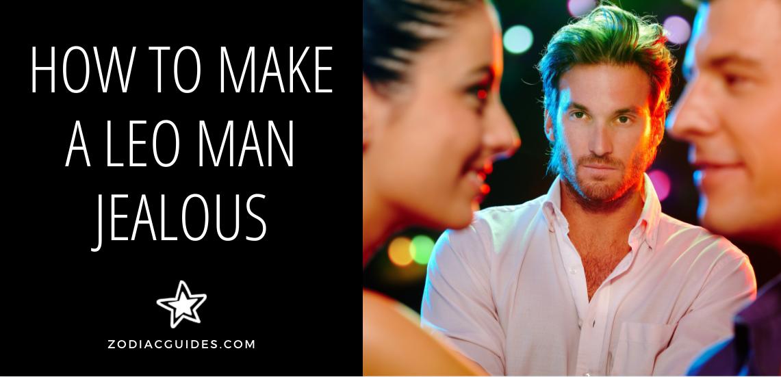 how to make a leo man jealous