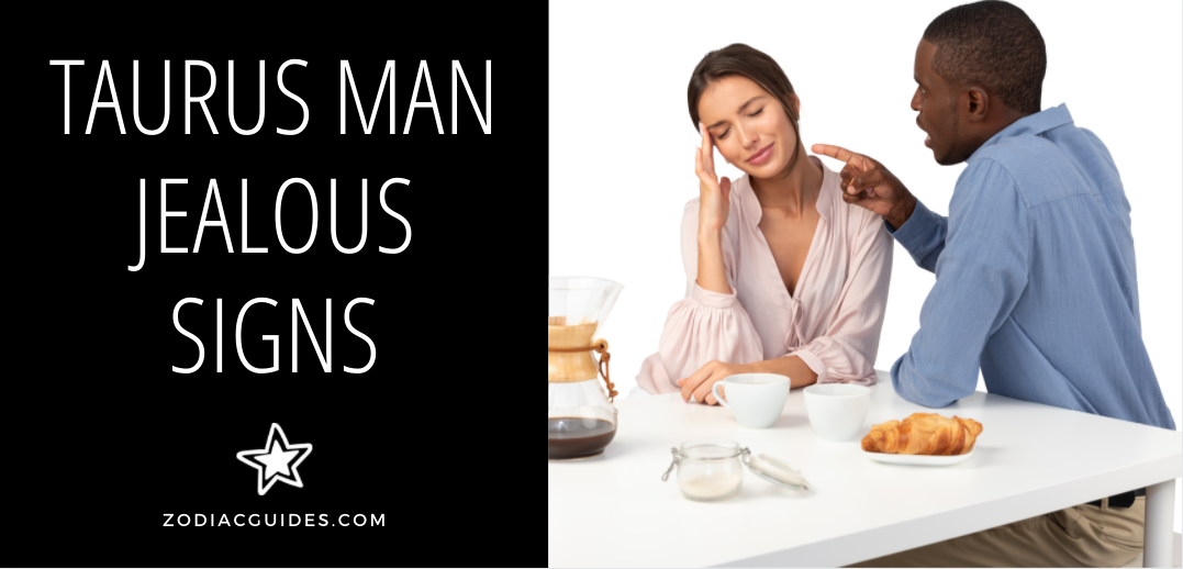 Taurus Man Jealous Signs: 5 Signals You Dont Want to Miss