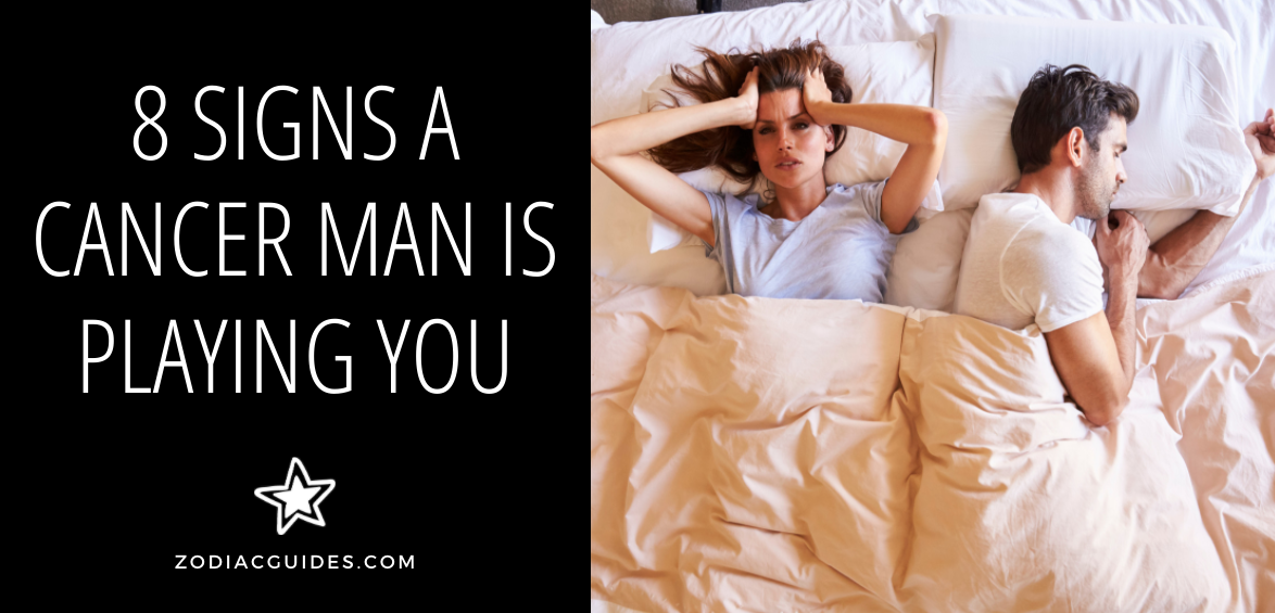 8 Signs a Cancer Man Is Playing You (Top Signs Youre