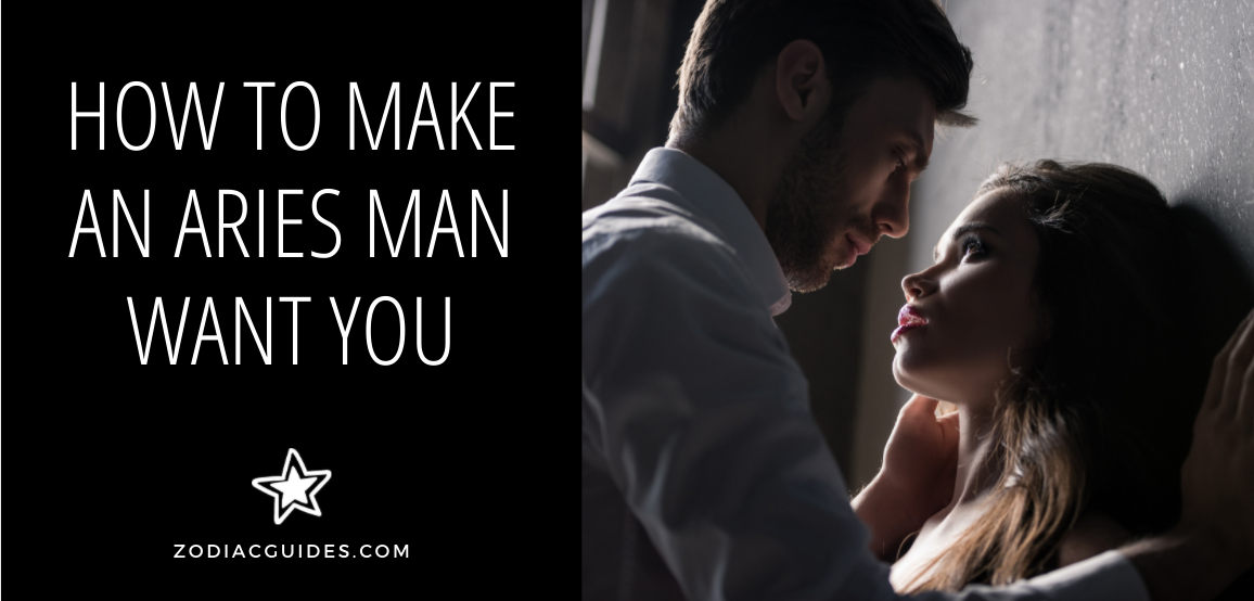 how to make an aries man want you