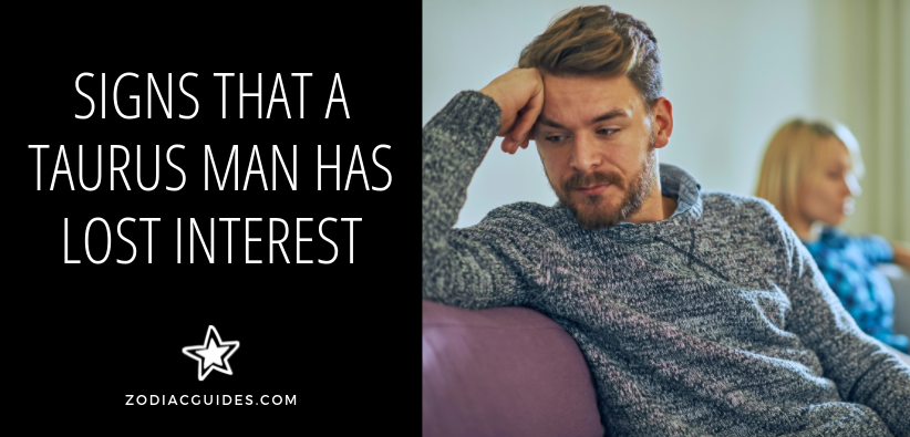 signs that a taurus man has lost interest