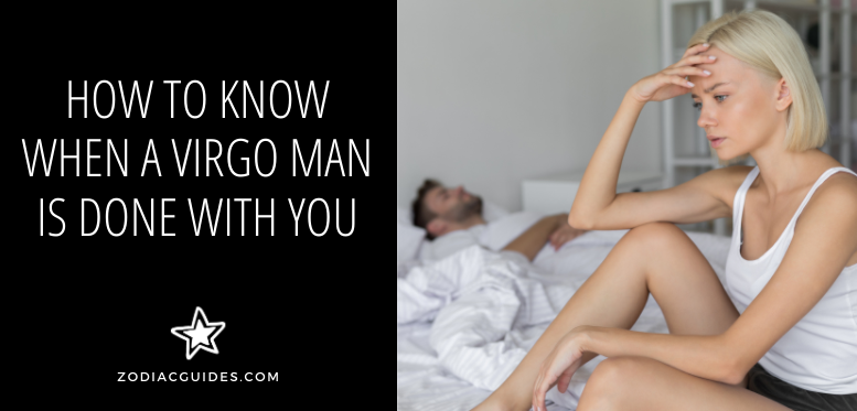 how to know when a virgo man is done with you