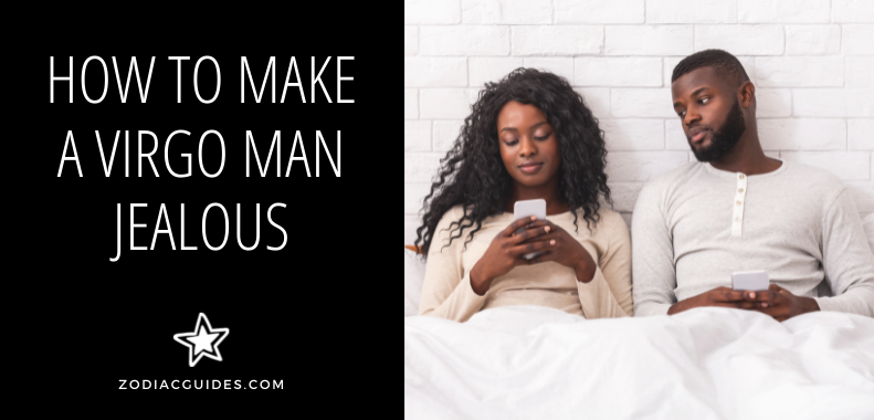 How to Make a Virgo Man Jealous (6 Dos and 5 Donts)