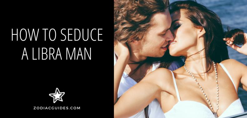 how to seduce a libra man