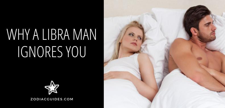 why a libra man ignores you