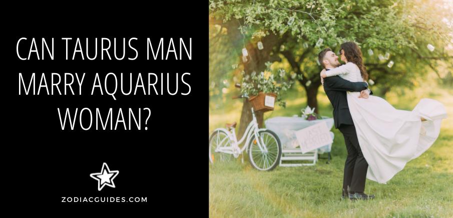 can taurus man marry aquarius woman